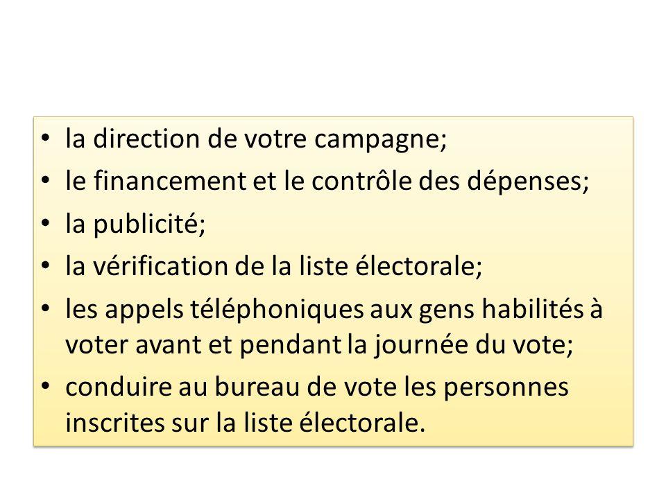 la direction de votre campagne; le financement et le contrôle des dépenses; la publicité; la vérification de la liste électorale; les appels téléphoni