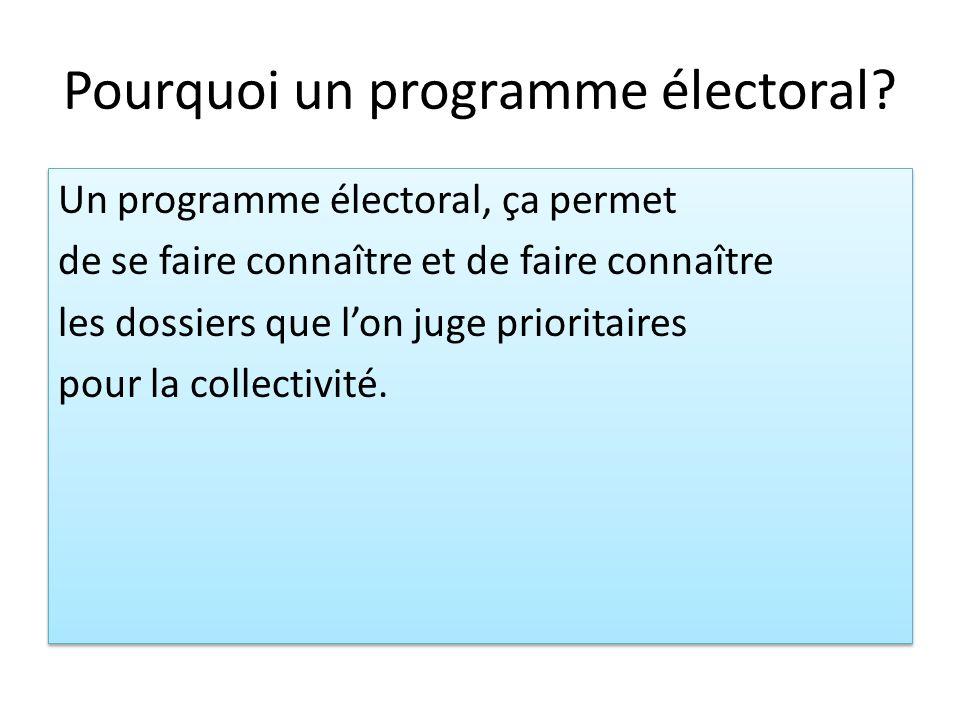 Pourquoi un programme électoral? Un programme électoral, ça permet de se faire connaître et de faire connaître les dossiers que lon juge prioritaires