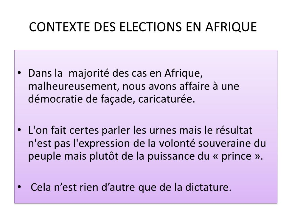 CONTEXTE DES ELECTIONS EN AFRIQUE Dans la majorité des cas en Afrique, malheureusement, nous avons affaire à une démocratie de façade, caricaturée. L'