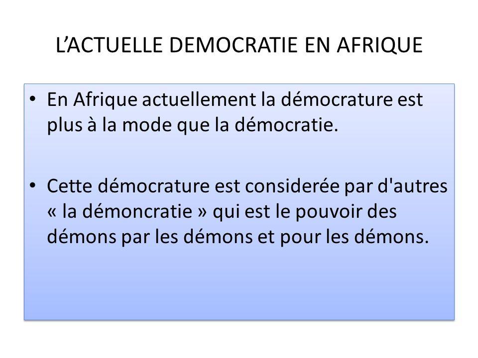 LACTUELLE DEMOCRATIE EN AFRIQUE En Afrique actuellement la démocrature est plus à la mode que la démocratie. Cette démocrature est considerée par d'au
