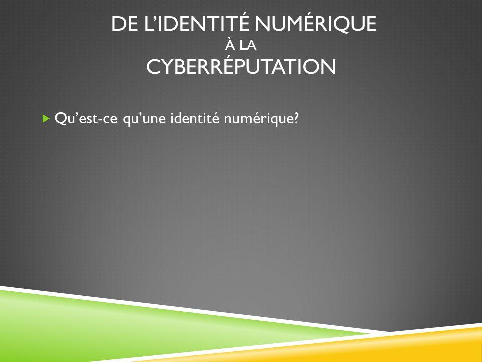 DE LIDENTITÉ NUMÉRIQUE À LA CYBERRÉPUTATION Quest-ce quune identité numérique