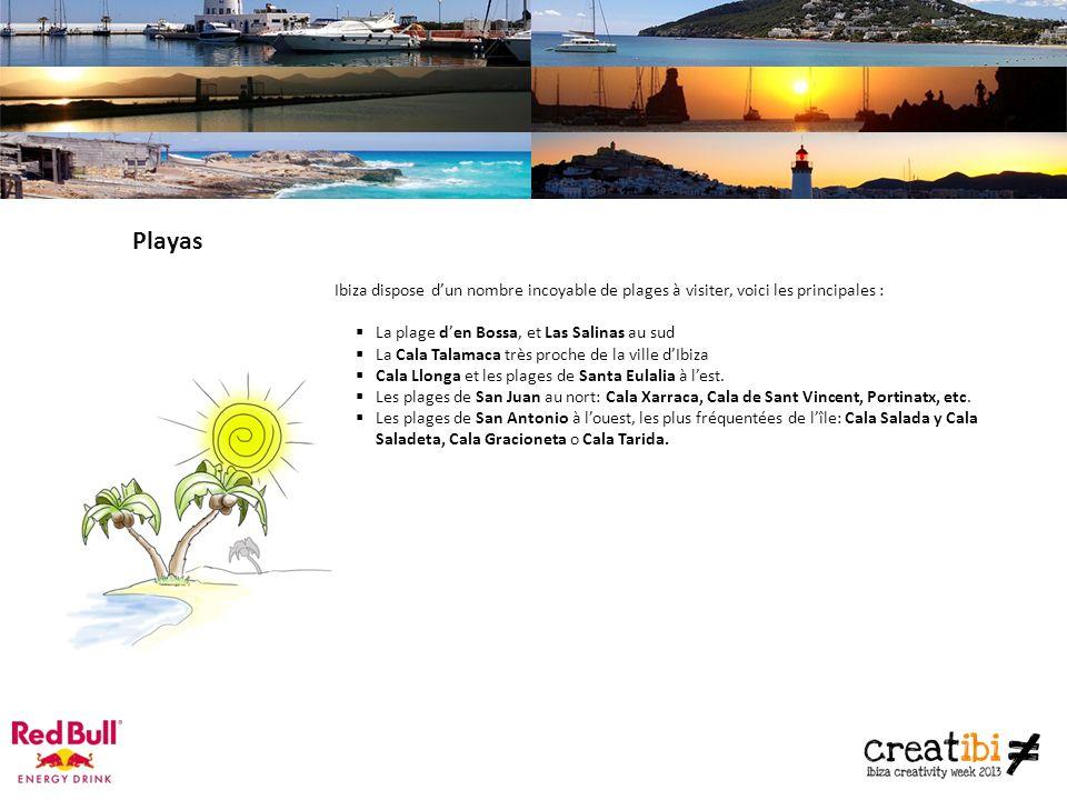Playas Ibiza dispose dun nombre incoyable de plages à visiter, voici les principales : La plage den Bossa, et Las Salinas au sud La Cala Talamaca très proche de la ville dIbiza Cala Llonga et les plages de Santa Eulalia à lest.