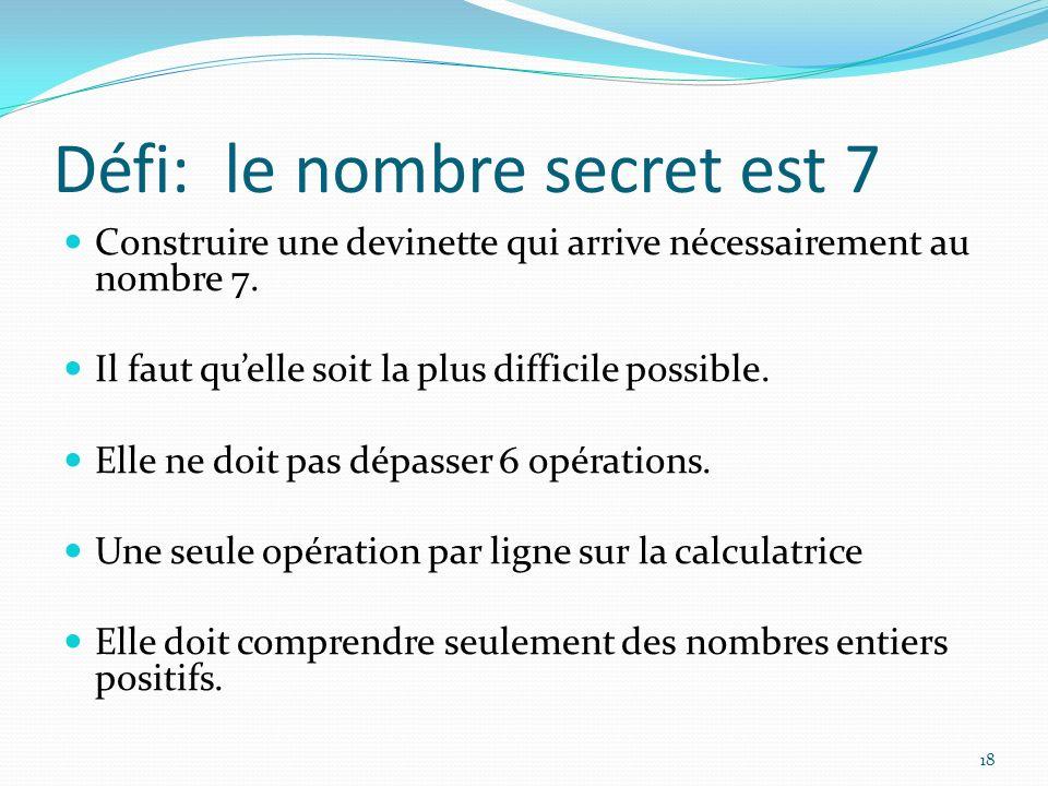 Défi: le nombre secret est 7 Construire une devinette qui arrive nécessairement au nombre 7. Il faut quelle soit la plus difficile possible. Elle ne d