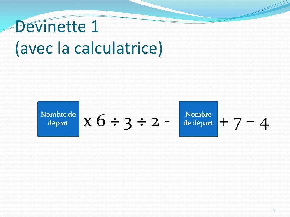 Défi: le nombre secret est 7 Construire une devinette qui arrive nécessairement au nombre 7.