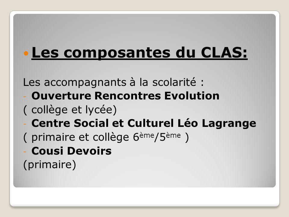 Les composantes du CLAS: Les accompagnants à la scolarité : - Ouverture Rencontres Evolution ( collège et lycée) - Centre Social et Culturel Léo Lagrange ( primaire et collège 6 ème /5 ème ) - Cousi Devoirs (primaire)