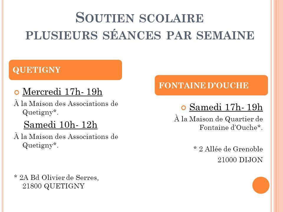 S OUTIEN SCOLAIRE PLUSIEURS SÉANCES PAR SEMAINE Mercredi 17h- 19h À la Maison des Associations de Quetigny*.