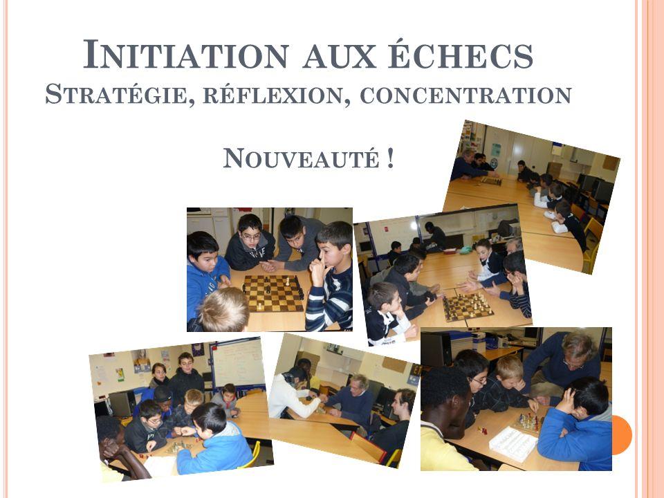 I NITIATION AUX ÉCHECS S TRATÉGIE, RÉFLEXION, CONCENTRATION N OUVEAUTÉ !
