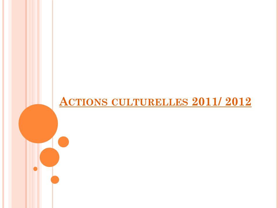A CTIONS CULTURELLES 2011/ 2012