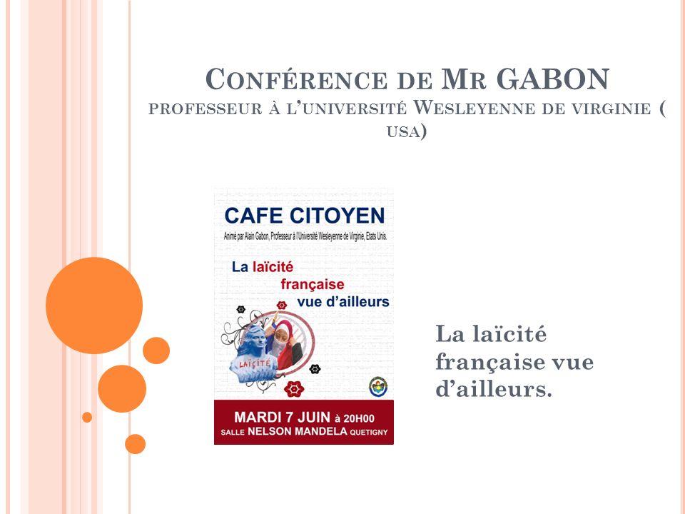 C ONFÉRENCE DE M R GABON PROFESSEUR À L UNIVERSITÉ W ESLEYENNE DE VIRGINIE ( USA ) La laïcité française vue dailleurs.