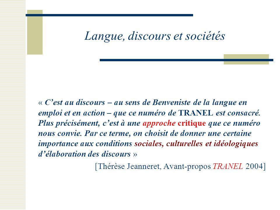 Langue, discours et sociétés « Cest au discours – au sens de Benveniste de la langue en emploi et en action – que ce numéro de TRANEL est consacré.