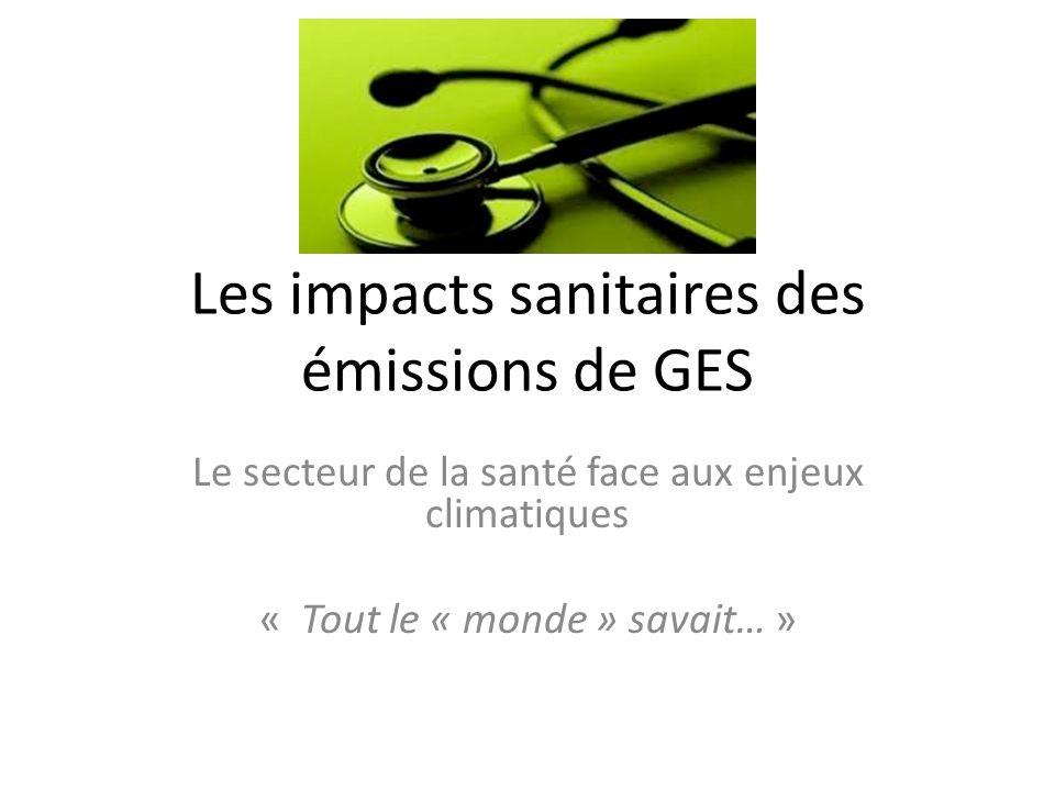 Les impacts sanitaires des émissions de GES Le secteur de la santé face aux enjeux climatiques « Tout le « monde » savait… »