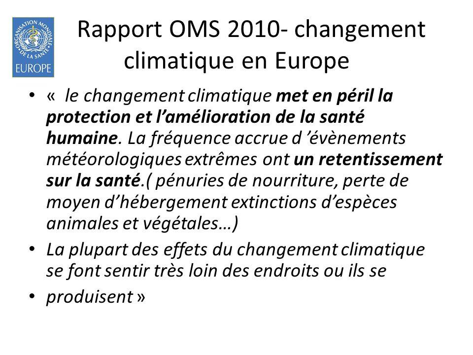 Rapport OMS 2010- changement climatique en Europe « le changement climatique met en péril la protection et lamélioration de la santé humaine. La fréqu