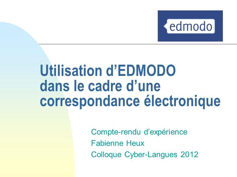 Compte-rendu dexpérience Fabienne Heux Colloque Cyber-Langues 2012 Utilisation dEDMODO dans le cadre dune correspondance électronique