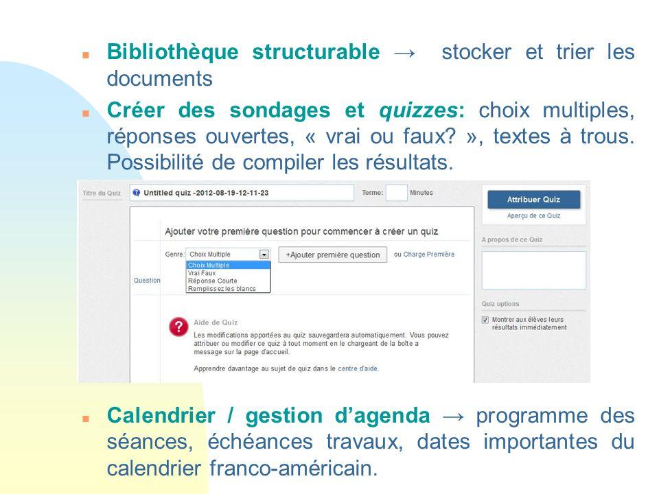 n Bibliothèque structurable stocker et trier les documents n Créer des sondages et quizzes: choix multiples, réponses ouvertes, « vrai ou faux.
