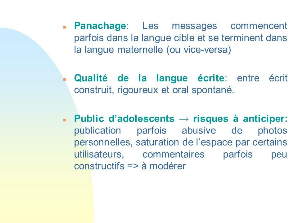 n Panachage: Les messages commencent parfois dans la langue cible et se terminent dans la langue maternelle (ou vice-versa) n Qualité de la langue écrite: entre écrit construit, rigoureux et oral spontané.