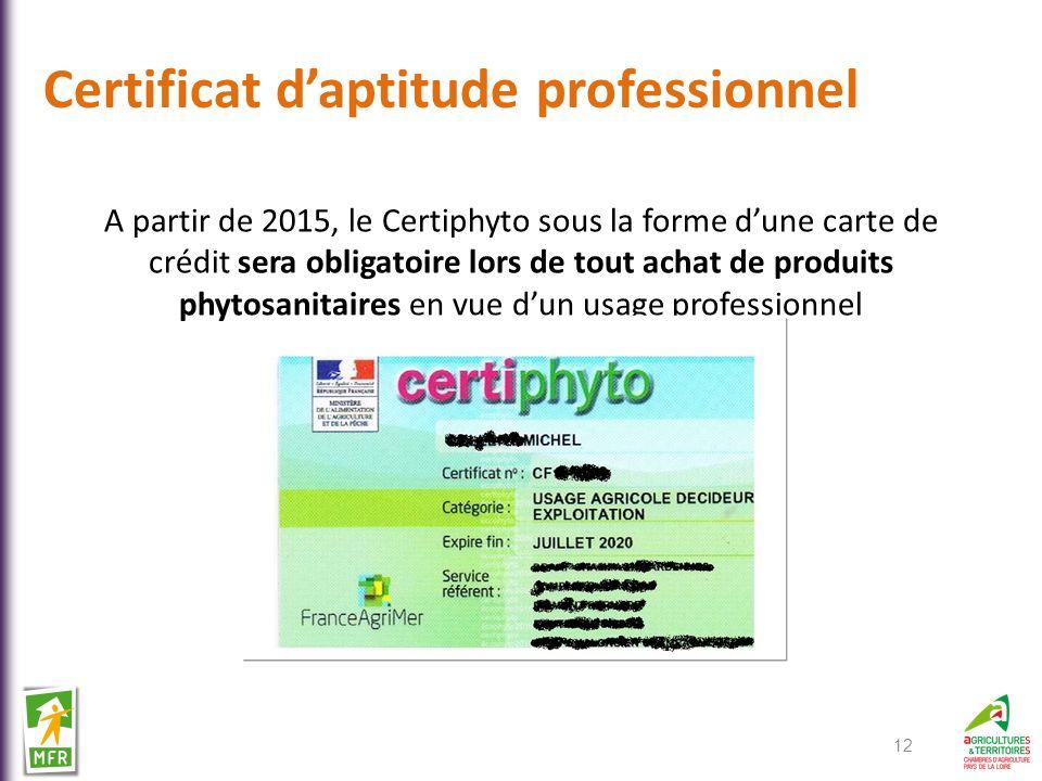 Certificat daptitude professionnel A partir de 2015, le Certiphyto sous la forme dune carte de crédit sera obligatoire lors de tout achat de produits