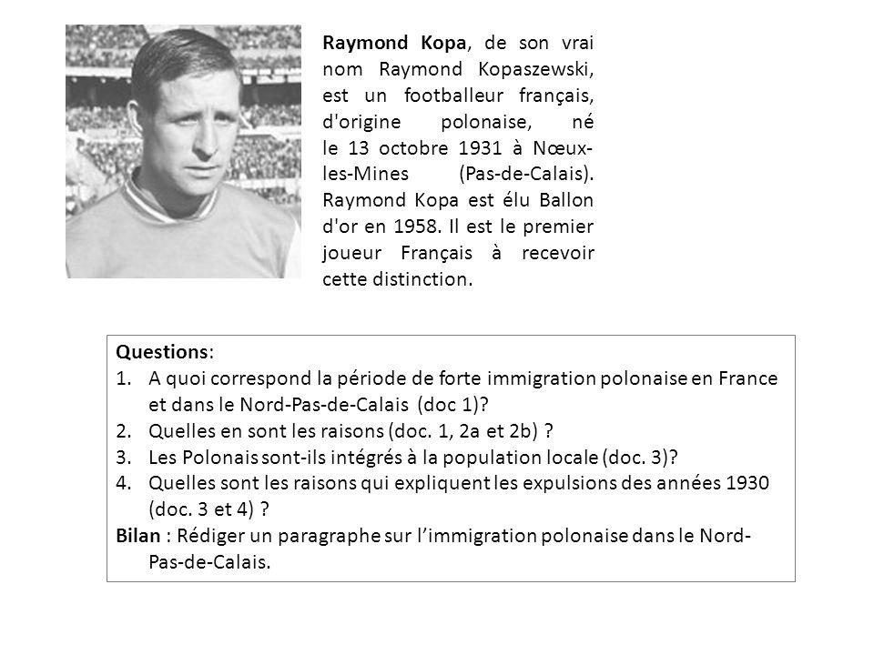 Raymond Kopa, de son vrai nom Raymond Kopaszewski, est un footballeur français, d origine polonaise, né le 13 octobre 1931 à Nœux- les-Mines (Pas-de-Calais).