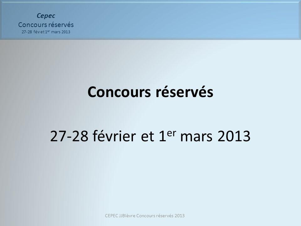 Cepec Concours réservés 27-28 fév et 1 er mars 2013 Concours réservés 27-28 février et 1 er mars 2013 CEPEC JJBièvre Concours réservés 2013