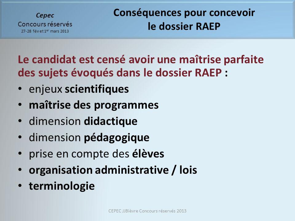 Cepec Concours réservés 27-28 fév et 1 er mars 2013 Le candidat est censé avoir une maîtrise parfaite des sujets évoqués dans le dossier RAEP : enjeux