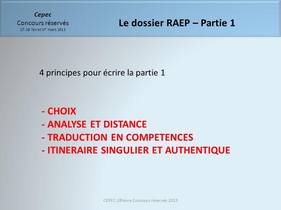 Cepec Concours réservés 27-28 fév et 1 er mars 2013 Le dossier RAEP – Partie 1 4 principes pour écrire la partie 1 - CHOIX - ANALYSE ET DISTANCE - TRA