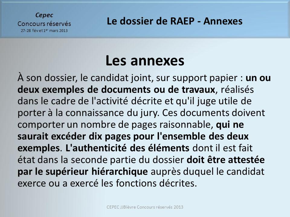 Cepec Concours réservés 27-28 fév et 1 er mars 2013 Les annexes À son dossier, le candidat joint, sur support papier : un ou deux exemples de document