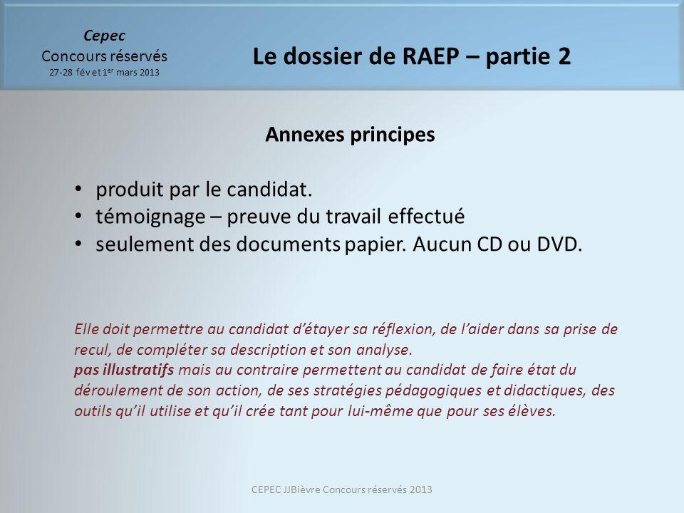 Cepec Concours réservés 27-28 fév et 1 er mars 2013 Le dossier de RAEP – partie 2 Annexes principes produit par le candidat. témoignage – preuve du tr