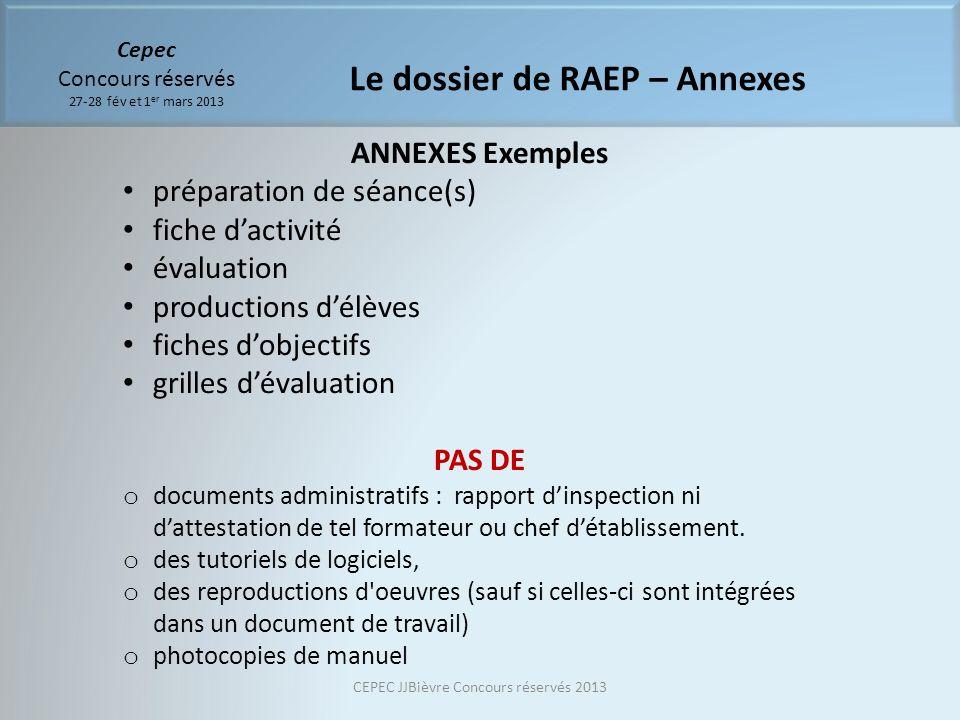 Cepec Concours réservés 27-28 fév et 1 er mars 2013 Le dossier de RAEP – Annexes ANNEXES Exemples préparation de séance(s) fiche dactivité évaluation