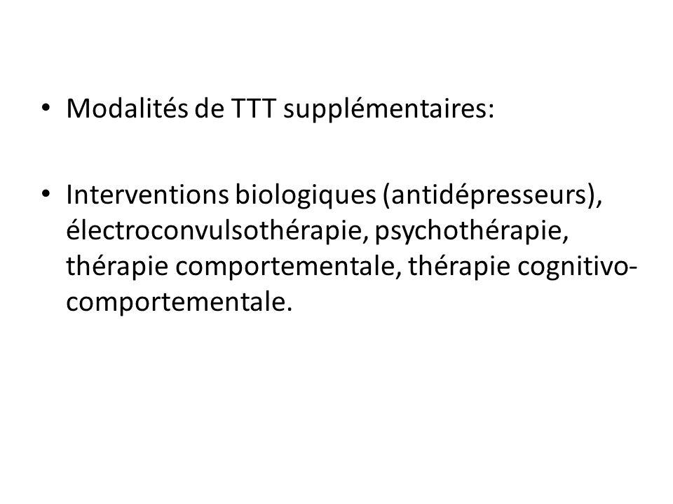 Modalités de TTT supplémentaires: Interventions biologiques (antidépresseurs), électroconvulsothérapie, psychothérapie, thérapie comportementale, thér