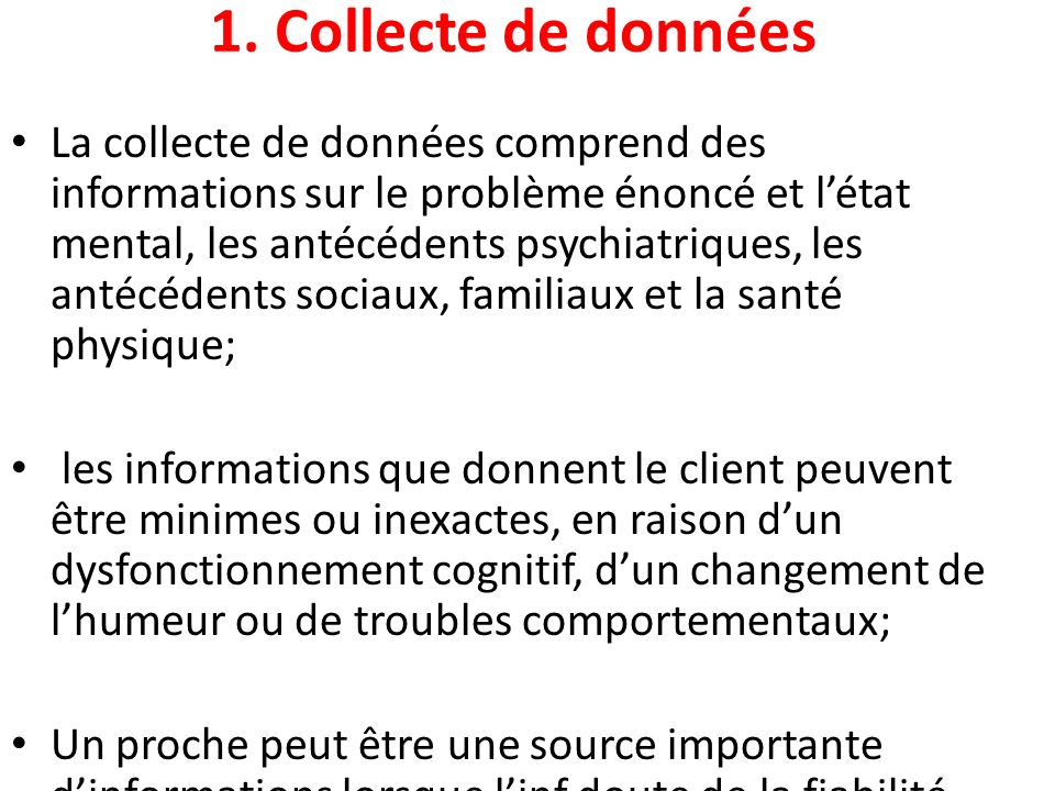1. Collecte de données La collecte de données comprend des informations sur le problème énoncé et létat mental, les antécédents psychiatriques, les an