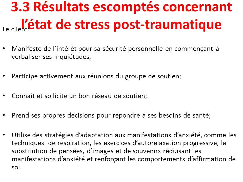 3.3 Résultats escomptés concernant létat de stress post-traumatique Le client: Manifeste de lintérêt pour sa sécurité personnelle en commençant à verb