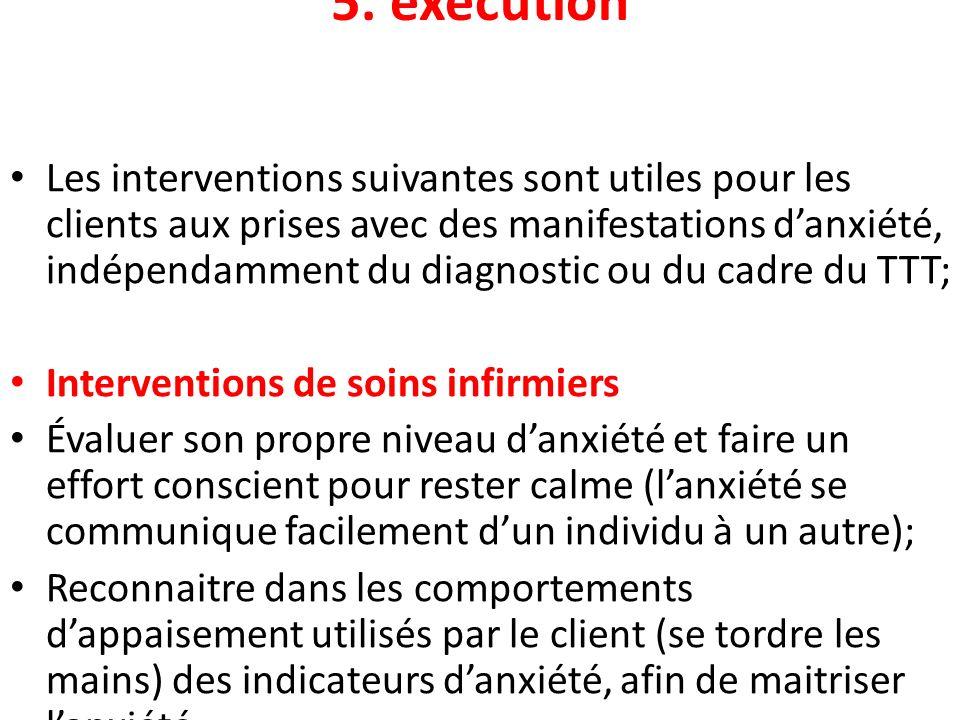 5. exécution Les interventions suivantes sont utiles pour les clients aux prises avec des manifestations danxiété, indépendamment du diagnostic ou du