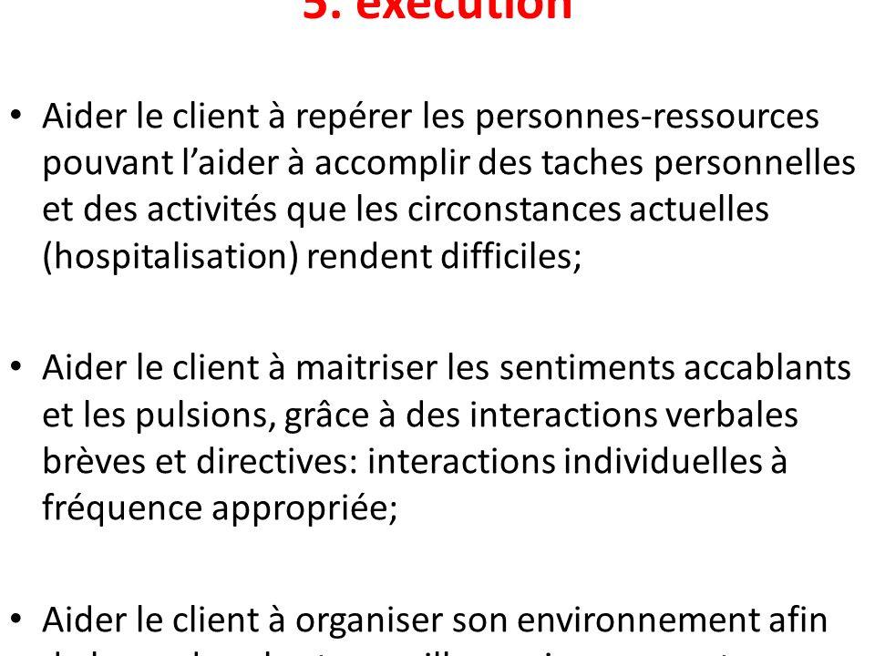 5. exécution Aider le client à repérer les personnes-ressources pouvant laider à accomplir des taches personnelles et des activités que les circonstan