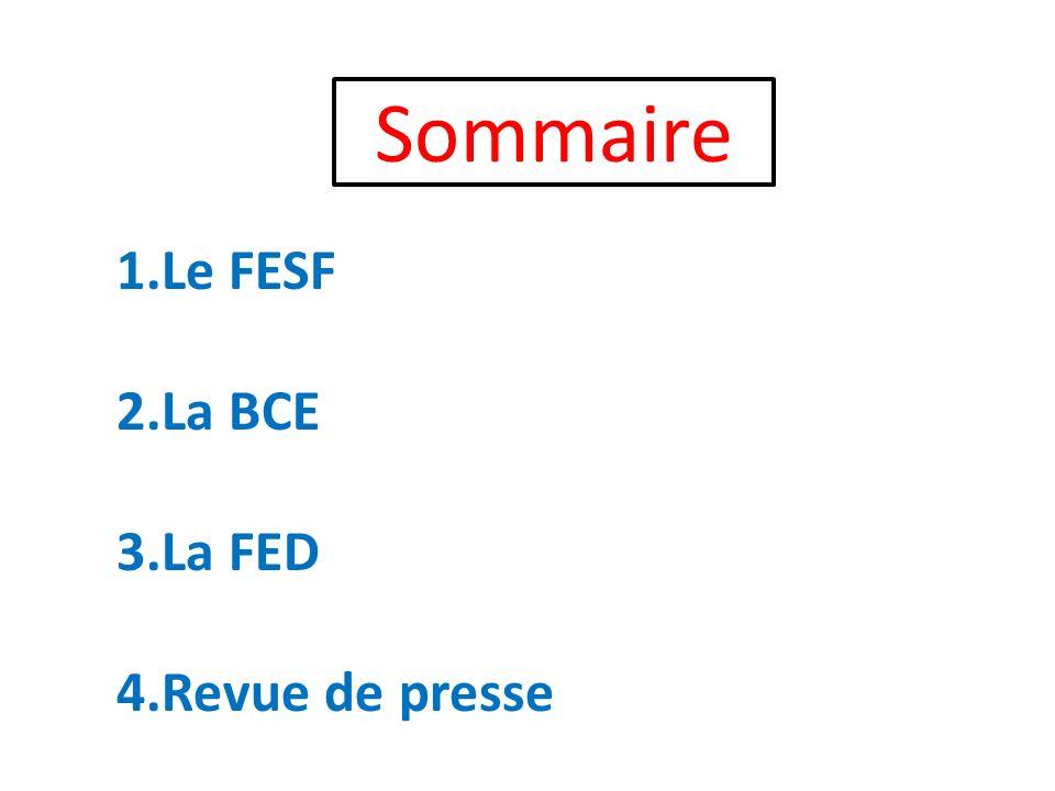 Sommaire 1.Le FESF 2.La BCE 3.La FED 4.Revue de presse