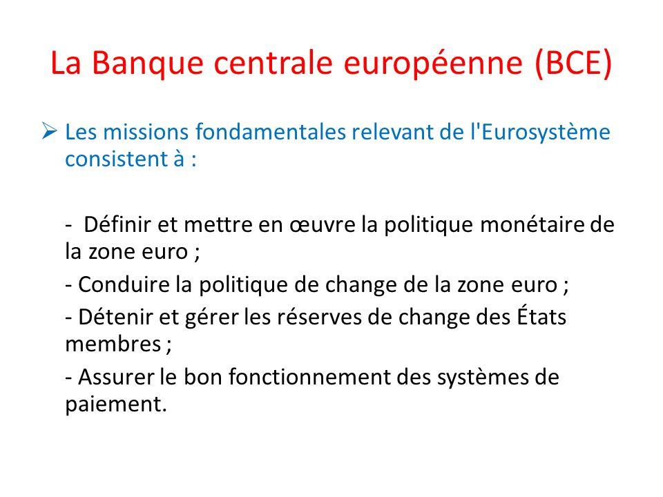 La Banque centrale européenne (BCE) Les missions fondamentales relevant de l'Eurosystème consistent à : - Définir et mettre en œuvre la politique moné