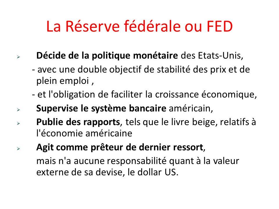 La Réserve fédérale ou FED Décide de la politique monétaire des Etats-Unis, - avec une double objectif de stabilité des prix et de plein emploi, - et
