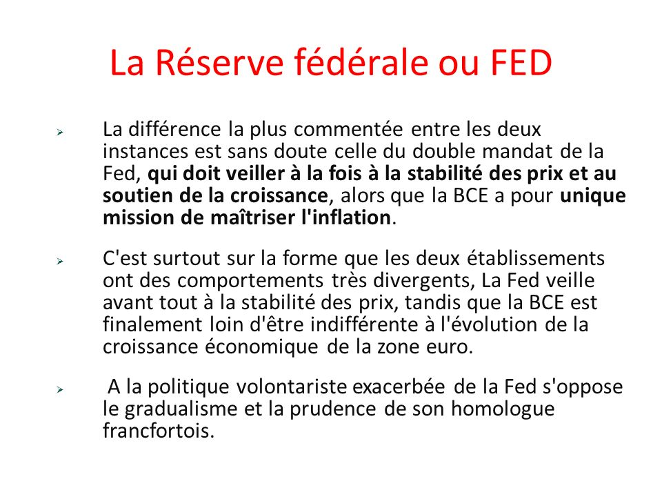 La Réserve fédérale ou FED La différence la plus commentée entre les deux instances est sans doute celle du double mandat de la Fed, qui doit veiller