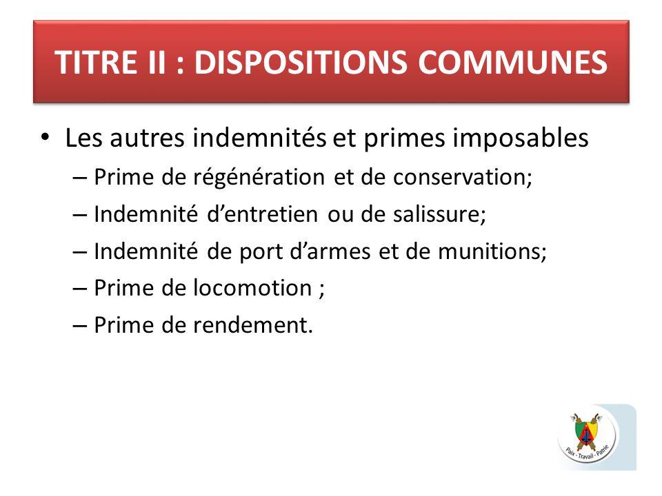 TITRE II : DISPOSITIONS COMMUNES Les autres indemnités et primes imposables – Prime de régénération et de conservation; – Indemnité dentretien ou de s