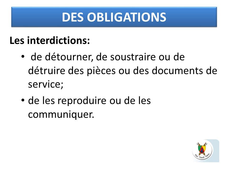 DES OBLIGATIONS Les interdictions: de détourner, de soustraire ou de détruire des pièces ou des documents de service; de les reproduire ou de les comm