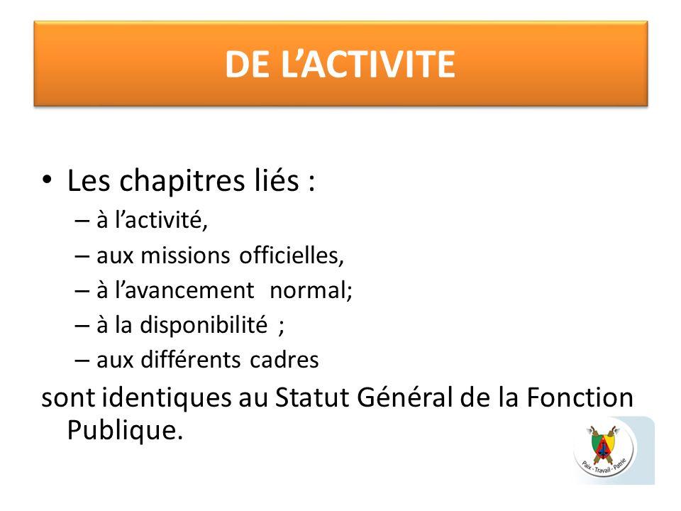 DE LACTIVITE Les chapitres liés : – à lactivité, – aux missions officielles, – à lavancement normal; – à la disponibilité ; – aux différents cadres so