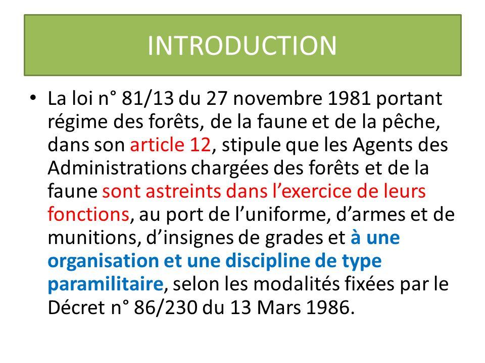 INTRODUCTION La loi n° 81/13 du 27 novembre 1981 portant régime des forêts, de la faune et de la pêche, dans son article 12, stipule que les Agents de
