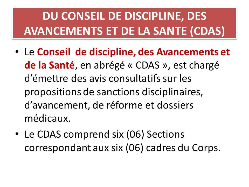 DU CONSEIL DE DISCIPLINE, DES AVANCEMENTS ET DE LA SANTE (CDAS) Le Conseil de discipline, des Avancements et de la Santé, en abrégé « CDAS », est char