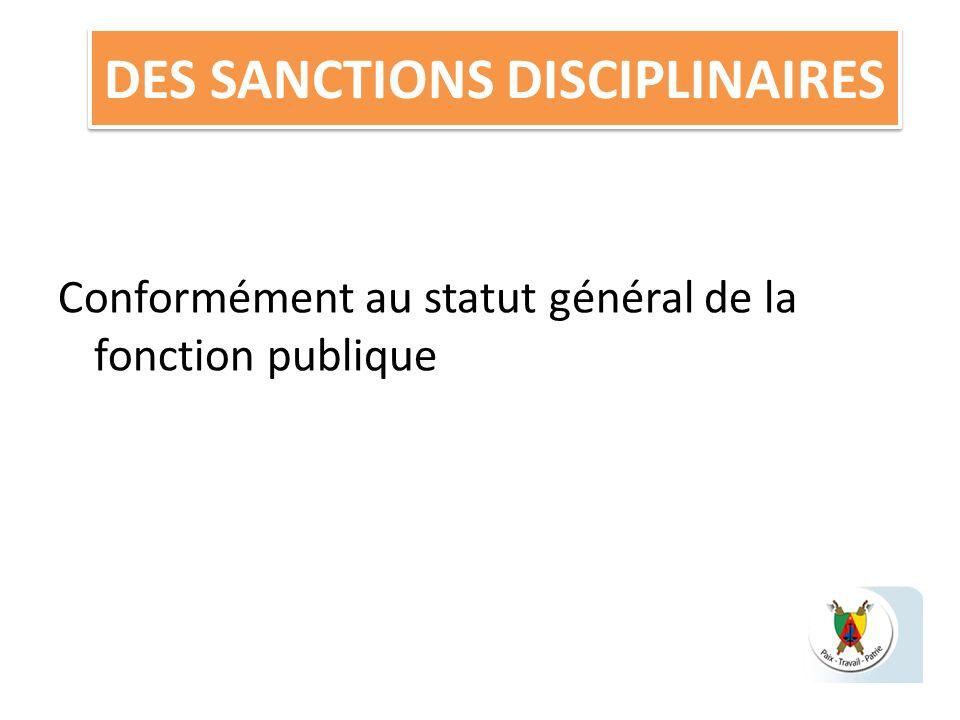 DES SANCTIONS DISCIPLINAIRES Conformément au statut général de la fonction publique