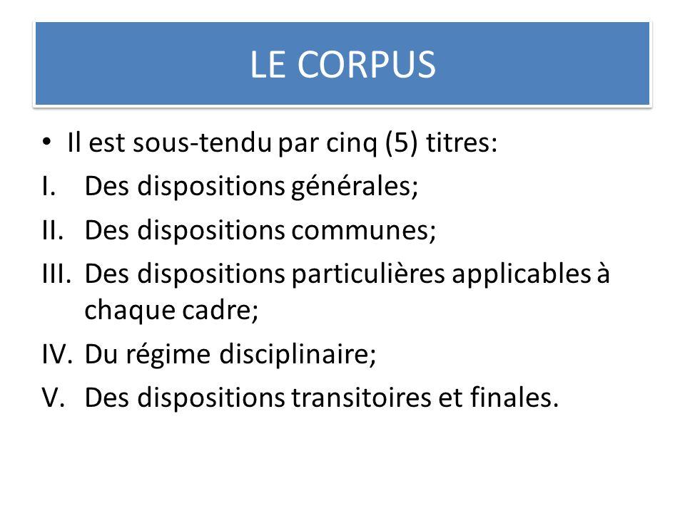 LE CORPUS Il est sous-tendu par cinq (5) titres: I.Des dispositions générales; II.Des dispositions communes; III.Des dispositions particulières applic