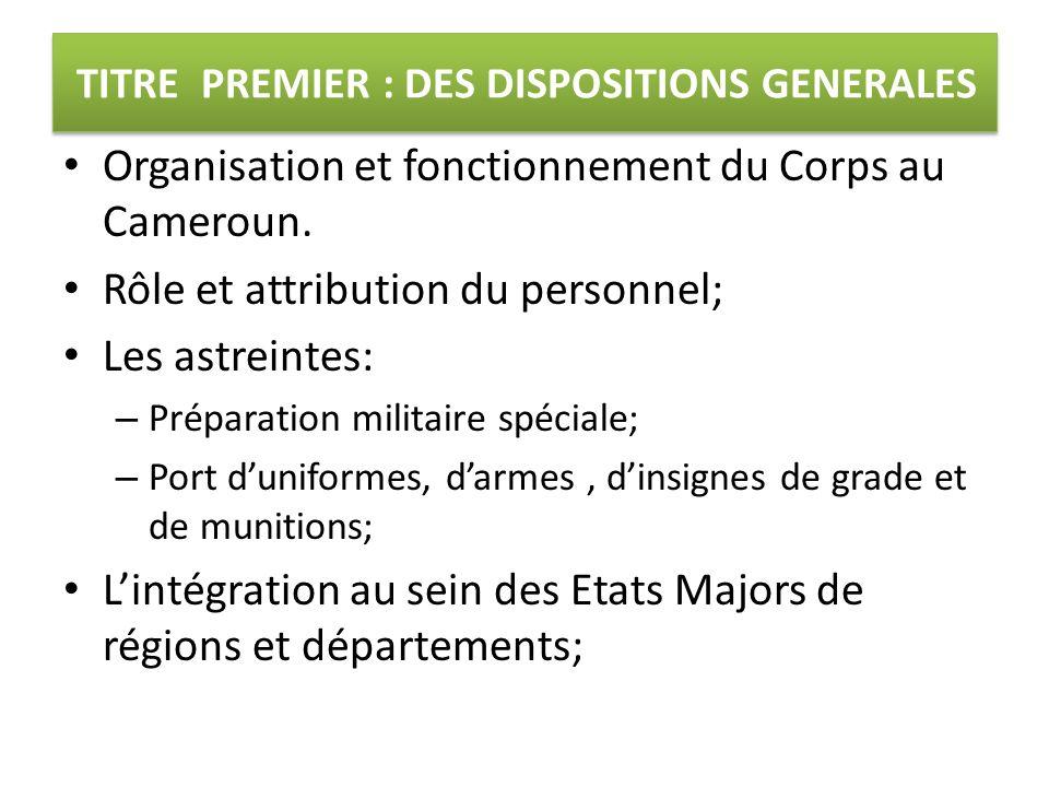 TITRE PREMIER : DES DISPOSITIONS GENERALES Organisation et fonctionnement du Corps au Cameroun. Rôle et attribution du personnel; Les astreintes: – Pr