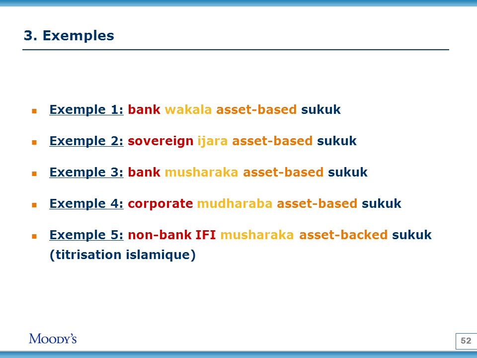 52 3. Exemples Exemple 1: bank wakala asset-based sukuk Exemple 2: sovereign ijara asset-based sukuk Exemple 3: bank musharaka asset-based sukuk Exemp