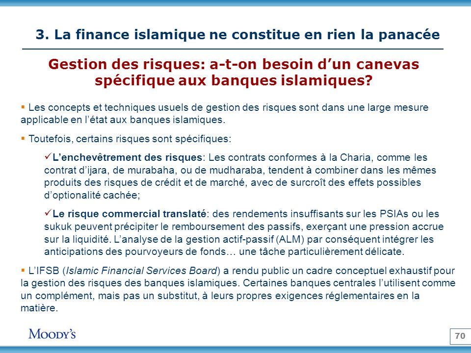 70 3. La finance islamique ne constitue en rien la panacée Les concepts et techniques usuels de gestion des risques sont dans une large mesure applica