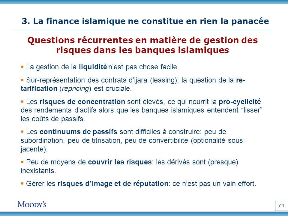 71 3. La finance islamique ne constitue en rien la panacée La gestion de la liquidité nest pas chose facile. Sur-représentation des contrats dijara (l