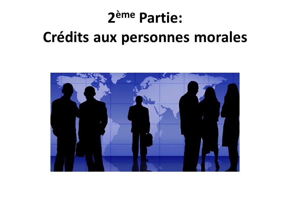 2 ème Partie: Crédits aux personnes morales