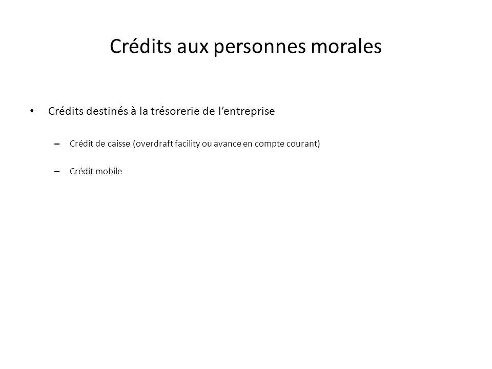 Crédits aux personnes morales Crédits destinés à la trésorerie de lentreprise – Crédit de caisse (overdraft facility ou avance en compte courant) – Cr