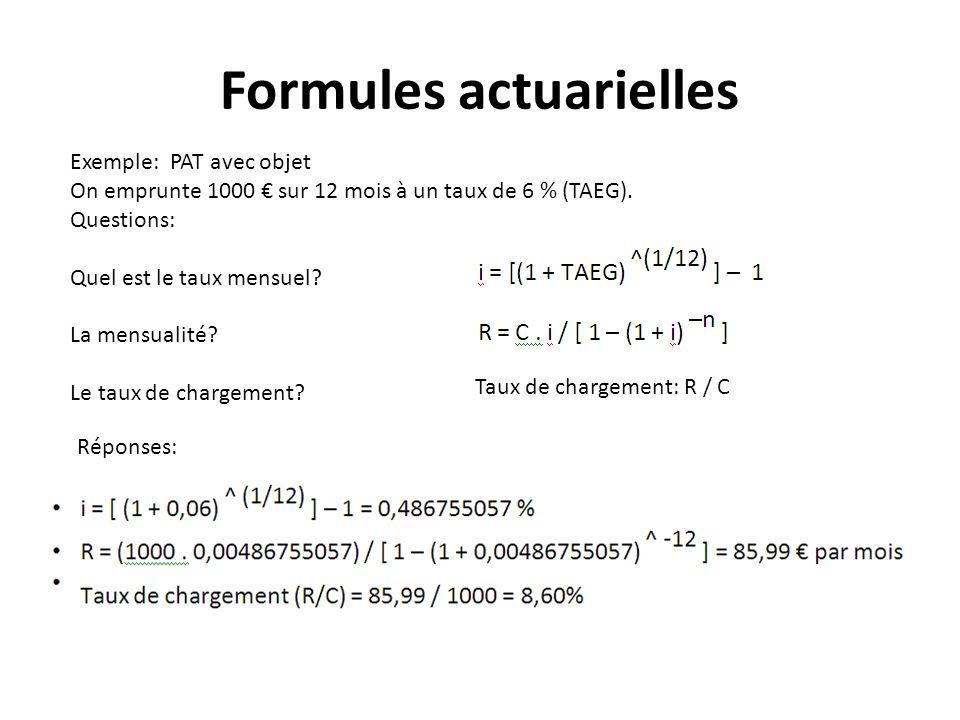 Formules actuarielles Exemple: PAT avec objet On emprunte 1000 sur 12 mois à un taux de 6 % (TAEG). Questions: Quel est le taux mensuel? La mensualité